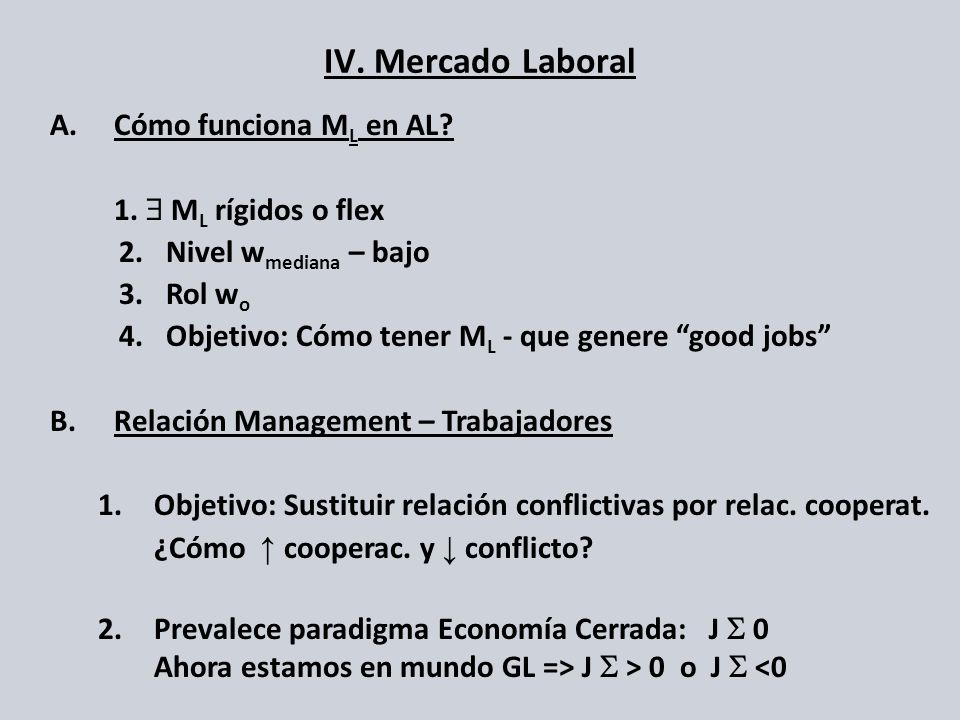 IV. Mercado Laboral Cómo funciona ML en AL 1. $ ML rígidos o flex