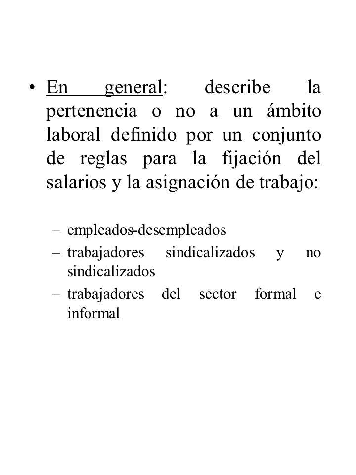 En general: describe la pertenencia o no a un ámbito laboral definido por un conjunto de reglas para la fijación del salarios y la asignación de trabajo: