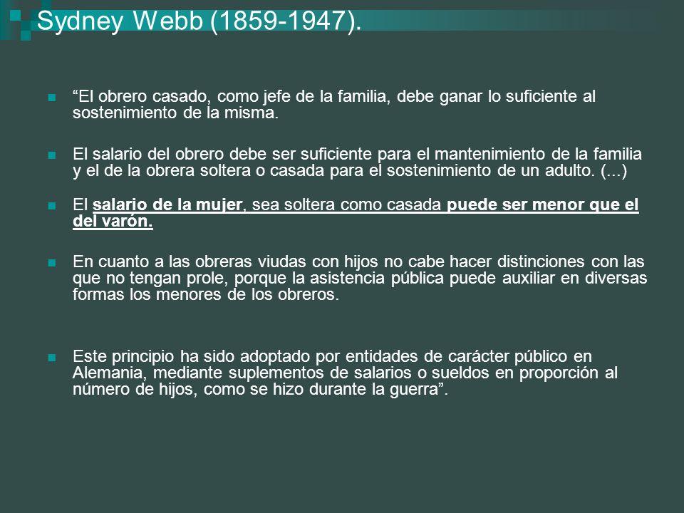 Sydney Webb (1859-1947). El obrero casado, como jefe de la familia, debe ganar lo suficiente al sostenimiento de la misma.
