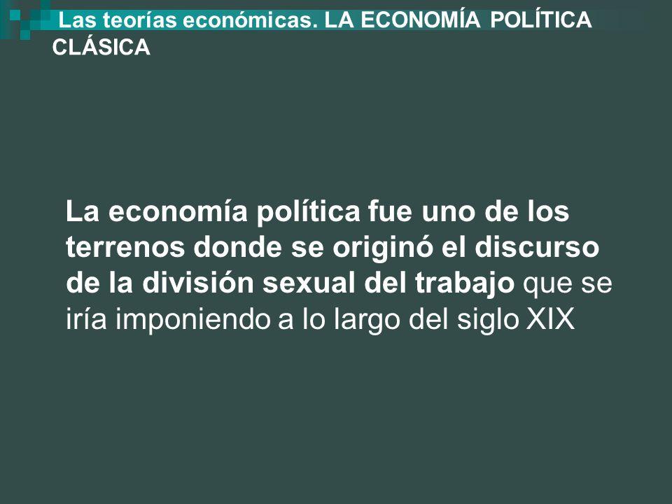 Las teorías económicas. LA ECONOMÍA POLÍTICA CLÁSICA