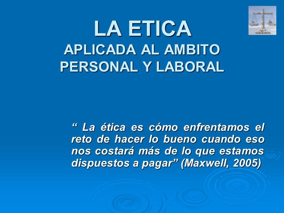 LA ETICA APLICADA AL AMBITO PERSONAL Y LABORAL
