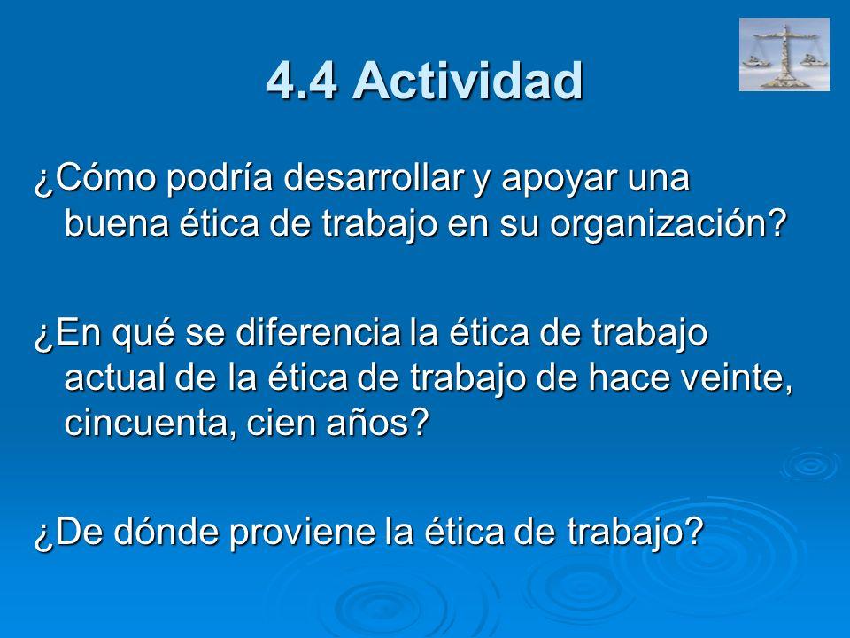 4.4 Actividad ¿Cómo podría desarrollar y apoyar una buena ética de trabajo en su organización