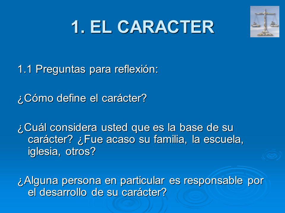 1. EL CARACTER 1.1 Preguntas para reflexión: ¿Cómo define el carácter