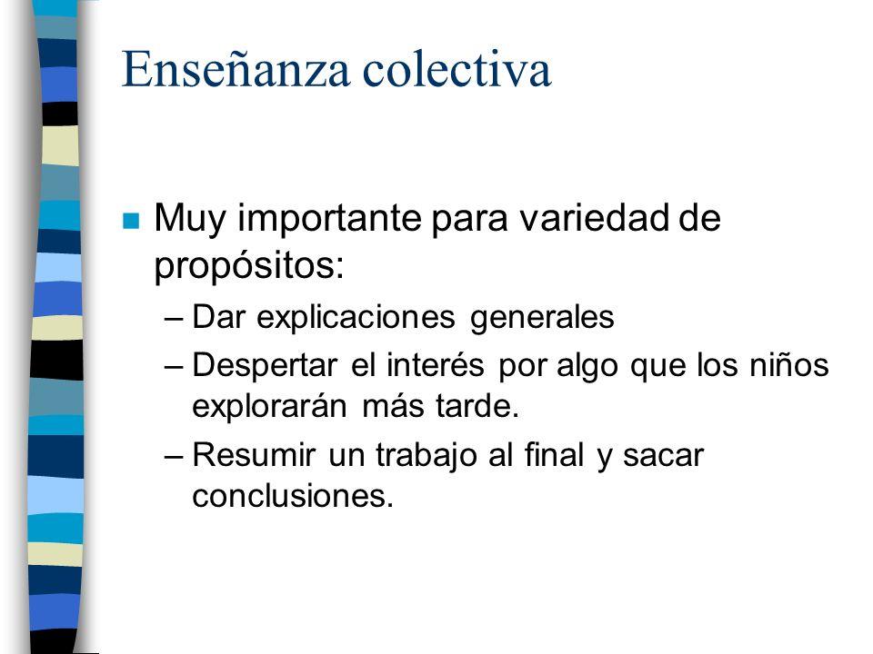 Enseñanza colectiva Muy importante para variedad de propósitos: