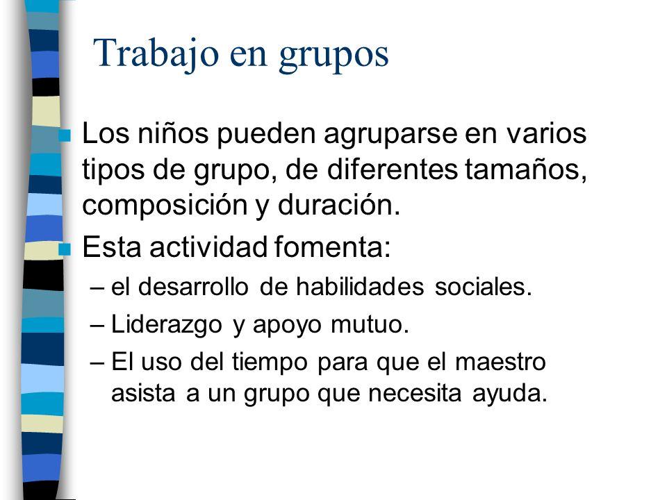 Trabajo en grupos Los niños pueden agruparse en varios tipos de grupo, de diferentes tamaños, composición y duración.