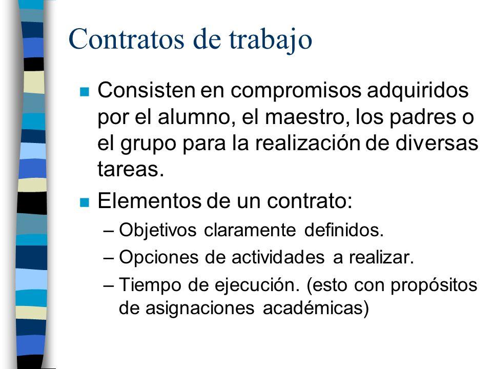 Contratos de trabajo Consisten en compromisos adquiridos por el alumno, el maestro, los padres o el grupo para la realización de diversas tareas.