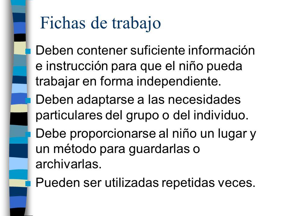 Fichas de trabajo Deben contener suficiente información e instrucción para que el niño pueda trabajar en forma independiente.