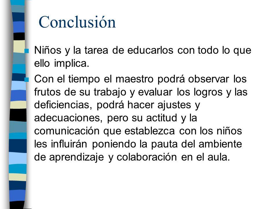 Conclusión Niños y la tarea de educarlos con todo lo que ello implica.