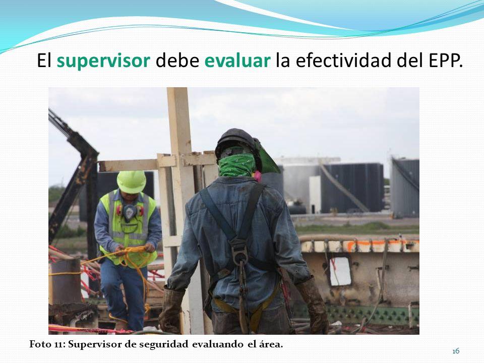 El supervisor debe evaluar la efectividad del EPP.