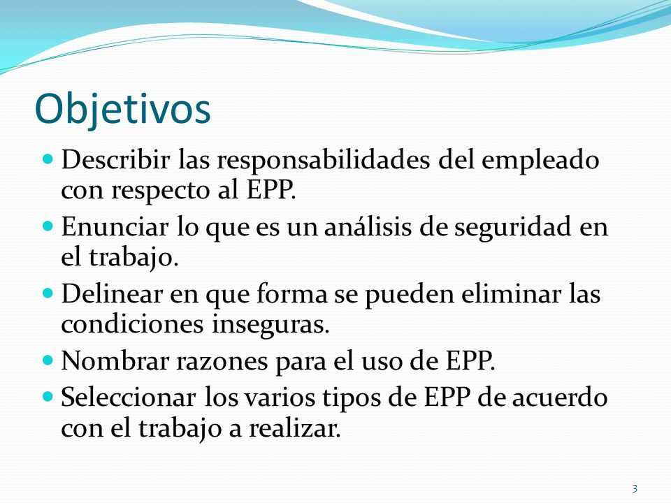 Objetivos Describir las responsabilidades del empleado con respecto al EPP. Enunciar lo que es un análisis de seguridad en el trabajo.