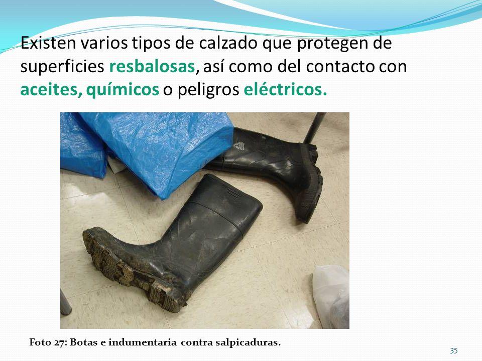Existen varios tipos de calzado que protegen de superficies resbalosas, así como del contacto con aceites, químicos o peligros eléctricos.