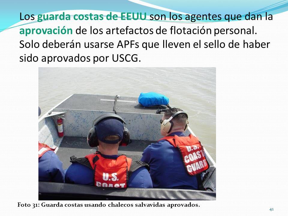 Los guarda costas de EEUU son los agentes que dan la aprovación de los artefactos de flotación personal. Solo deberán usarse APFs que lleven el sello de haber sido aprovados por USCG.