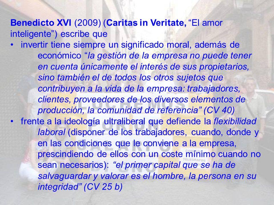 Benedicto XVI (2009) (Caritas in Veritate, El amor inteligente ) escribe que