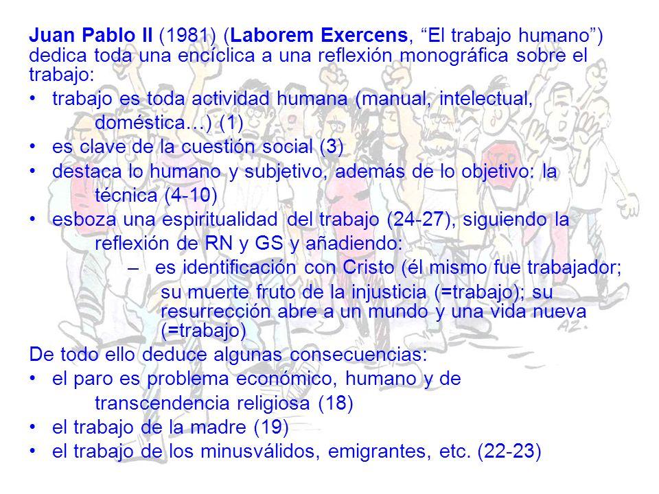 Juan Pablo II (1981) (Laborem Exercens, El trabajo humano ) dedica toda una encíclica a una reflexión monográfica sobre el trabajo: