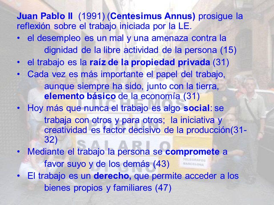 Juan Pablo II (1991) (Centesimus Annus) prosigue la reflexión sobre el trabajo iniciada por la LE.