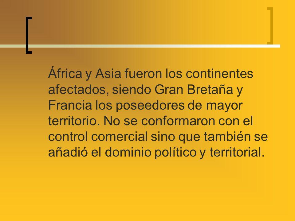 África y Asia fueron los continentes afectados, siendo Gran Bretaña y Francia los poseedores de mayor territorio.