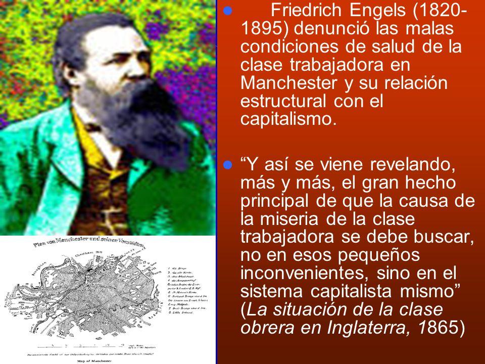 Friedrich Engels (1820-1895) denunció las malas condiciones de salud de la clase trabajadora en Manchester y su relación estructural con el capitalismo.