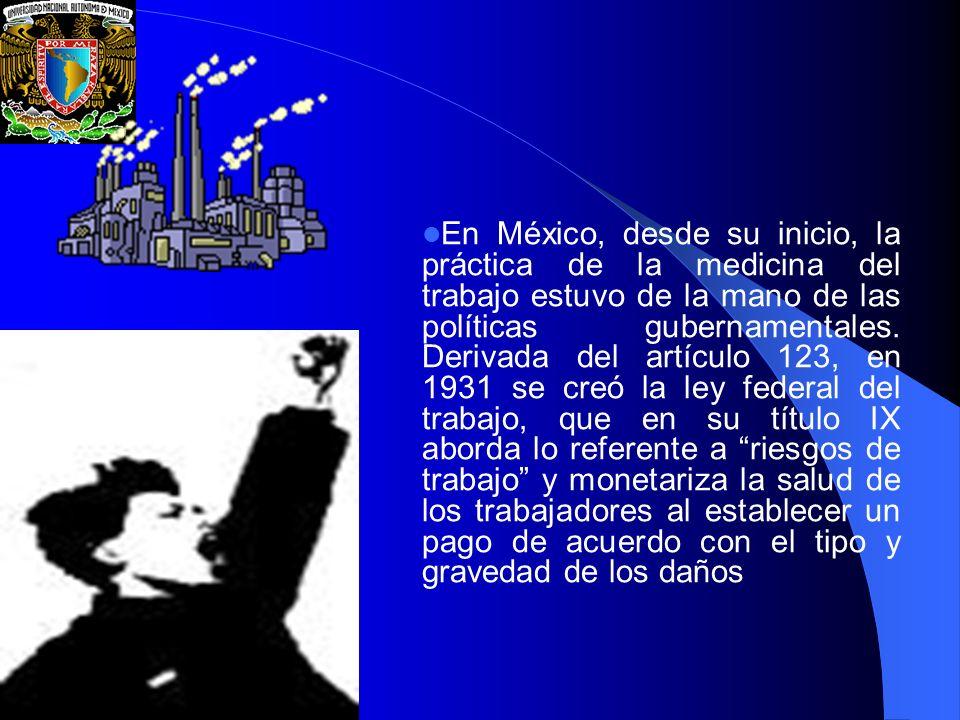 En México, desde su inicio, la práctica de la medicina del trabajo estuvo de la mano de las políticas gubernamentales.