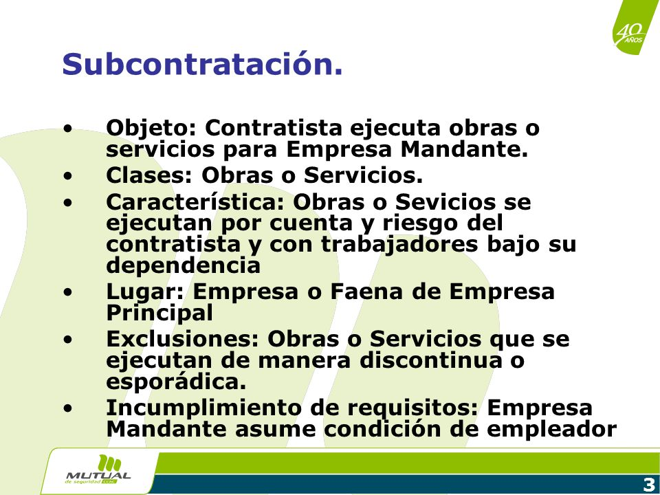 Subcontratación.Objeto: Contratista ejecuta obras o servicios para Empresa Mandante. Clases: Obras o Servicios.