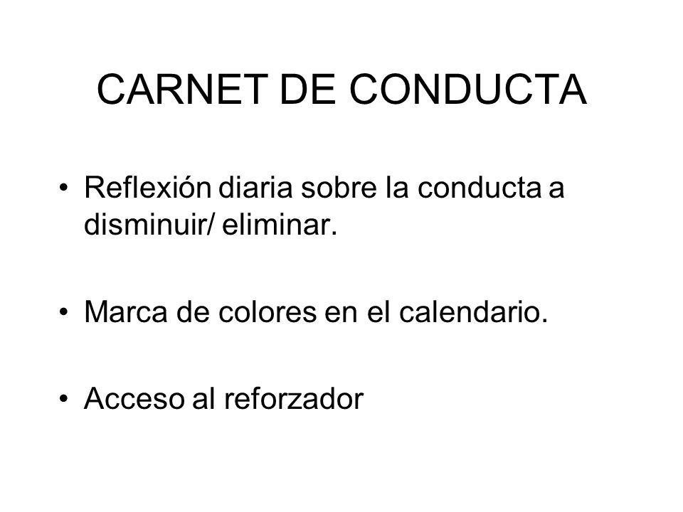 CARNET DE CONDUCTA Reflexión diaria sobre la conducta a disminuir/ eliminar. Marca de colores en el calendario.