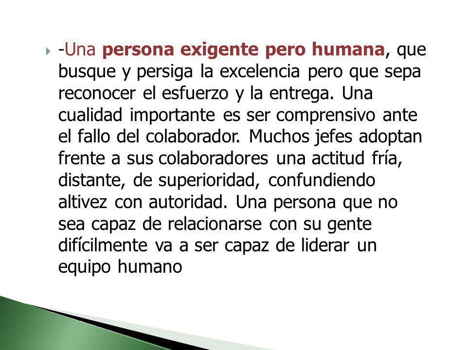 -Una persona exigente pero humana, que busque y persiga la excelencia pero que sepa reconocer el esfuerzo y la entrega.
