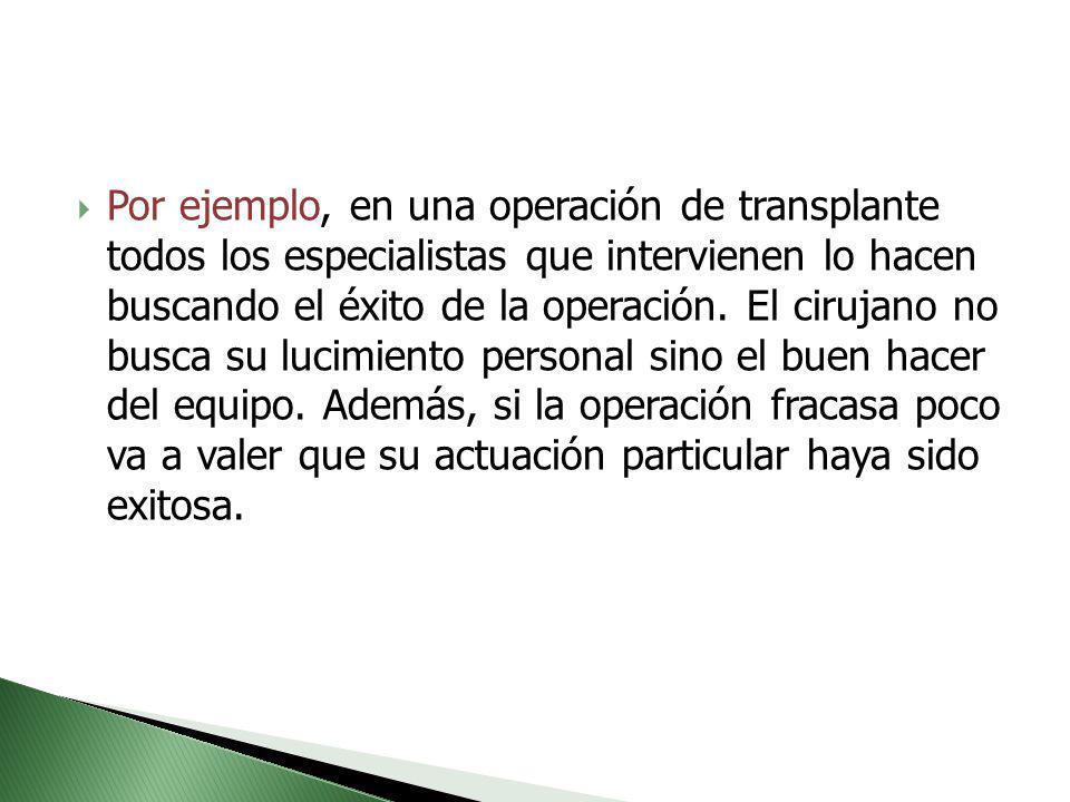 Por ejemplo, en una operación de transplante todos los especialistas que intervienen lo hacen buscando el éxito de la operación.