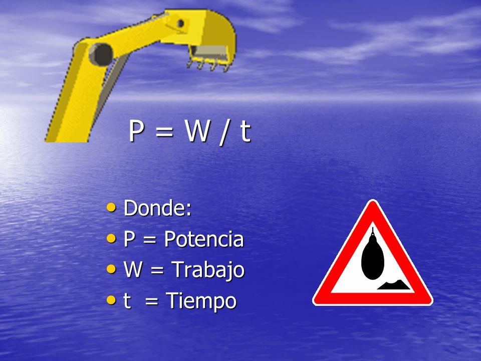 P = W / t Donde: P = Potencia W = Trabajo t = Tiempo
