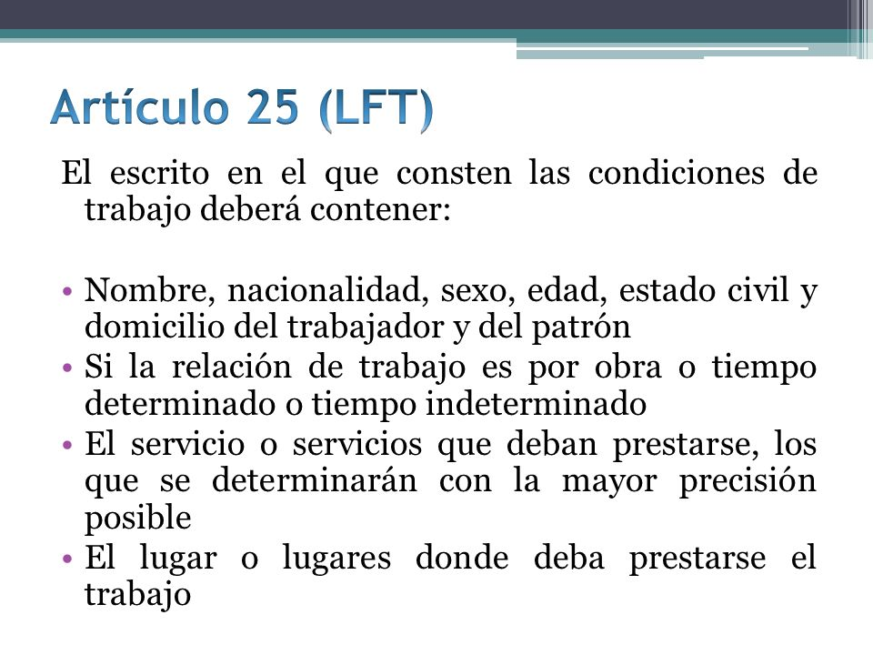 Artículo 25 (LFT) El escrito en el que consten las condiciones de trabajo deberá contener: