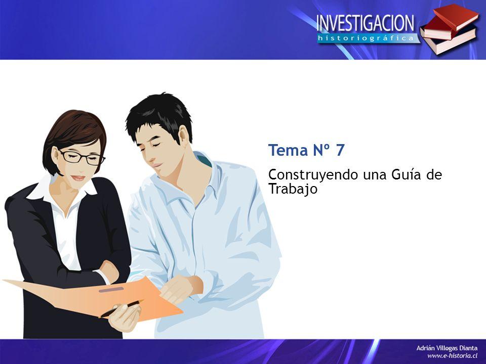 Tema Nº 7 Construyendo una Guía de Trabajo