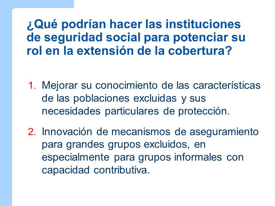 ¿Qué podrían hacer las instituciones de seguridad social para potenciar su rol en la extensión de la cobertura