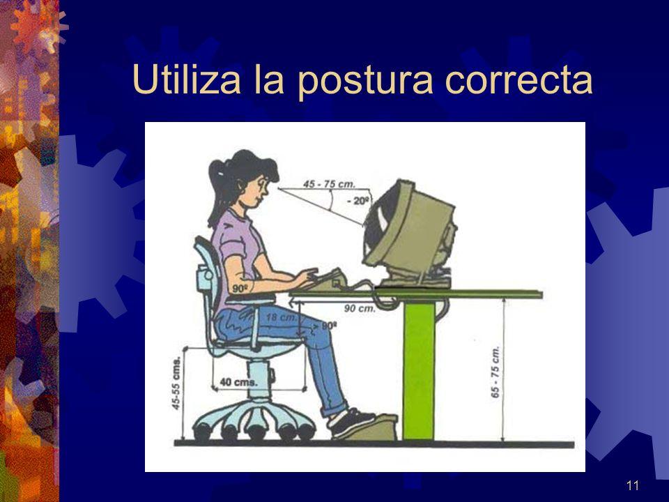 Utiliza la postura correcta