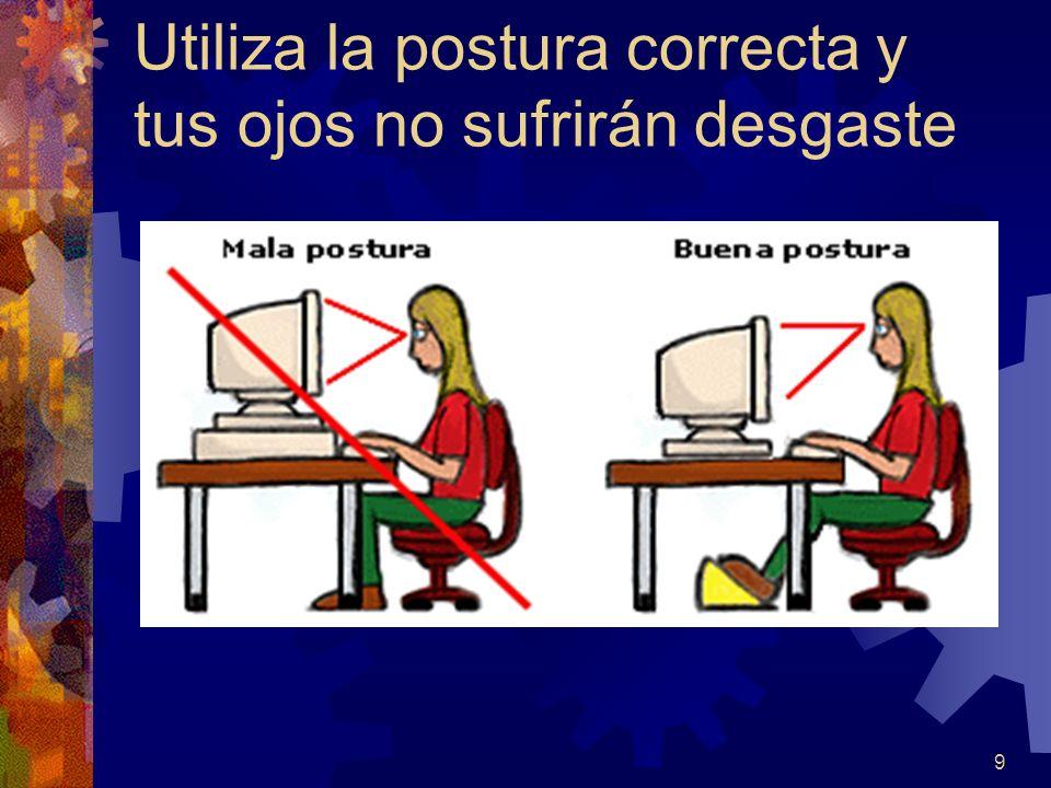 Utiliza la postura correcta y tus ojos no sufrirán desgaste