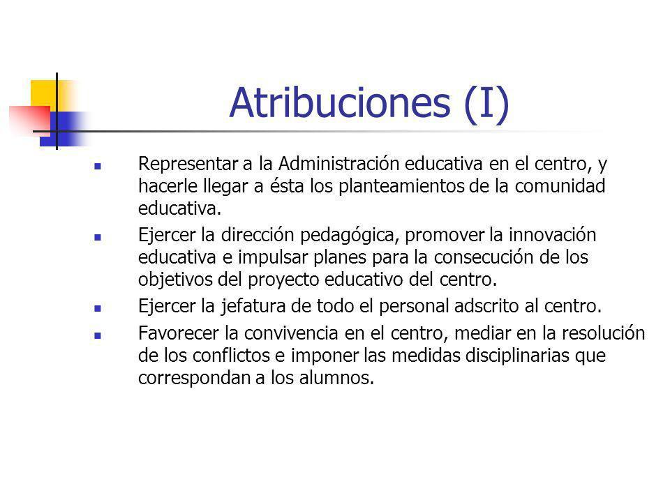 Atribuciones (I) Representar a la Administración educativa en el centro, y hacerle llegar a ésta los planteamientos de la comunidad educativa.