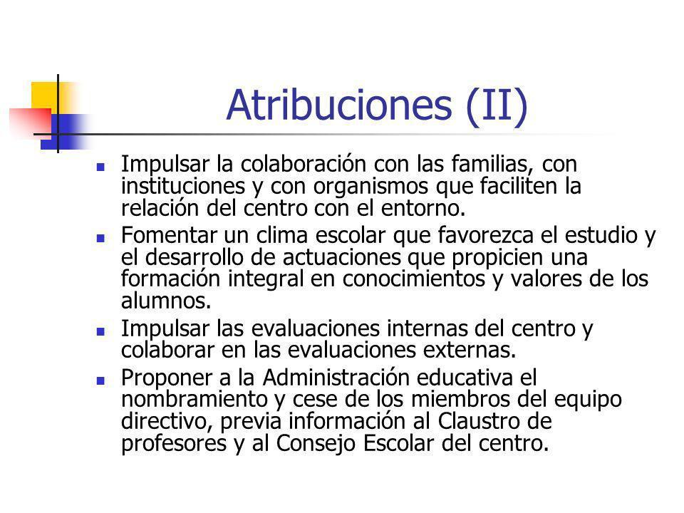 Atribuciones (II) Impulsar la colaboración con las familias, con instituciones y con organismos que faciliten la relación del centro con el entorno.