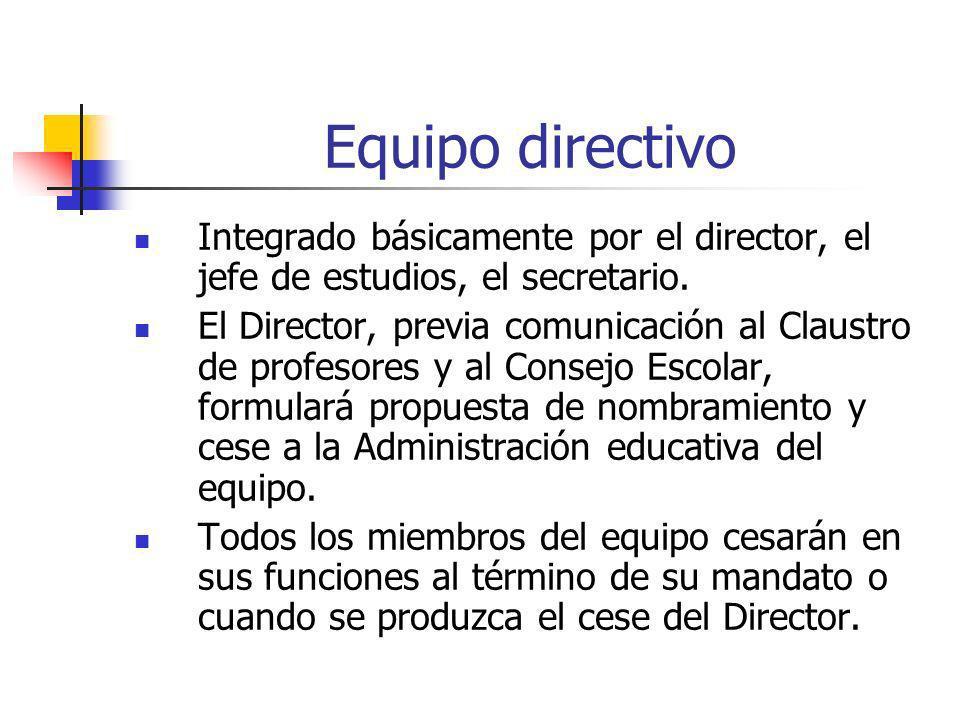 Equipo directivo Integrado básicamente por el director, el jefe de estudios, el secretario.