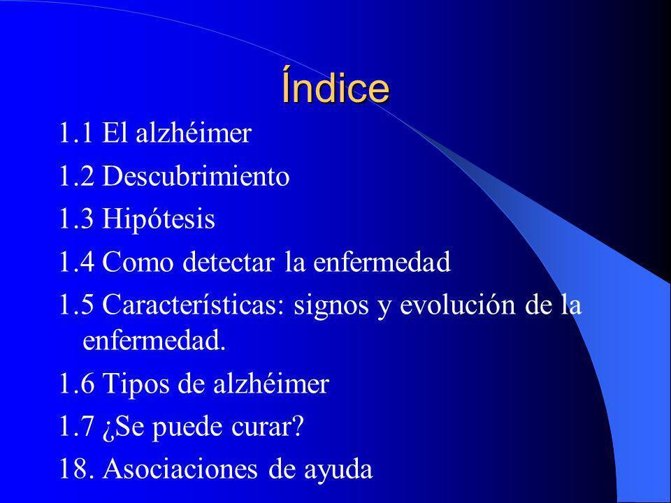 Índice 1.1 El alzhéimer 1.2 Descubrimiento 1.3 Hipótesis