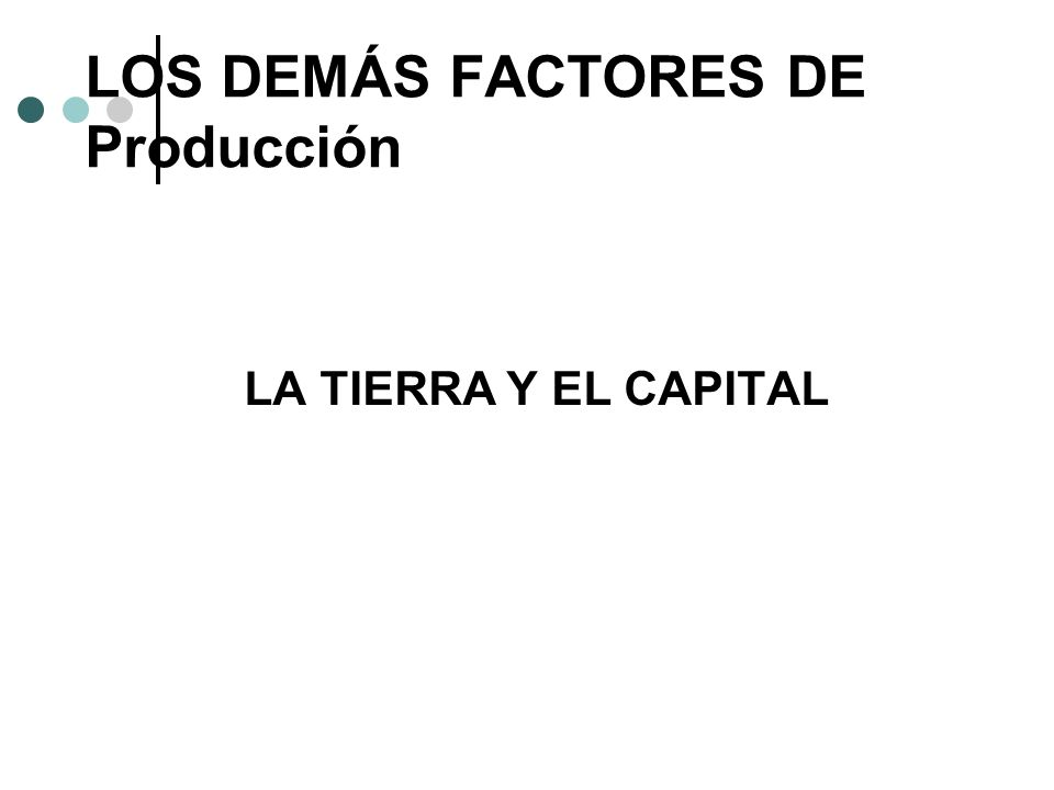 LOS DEMÁS FACTORES DE Producción