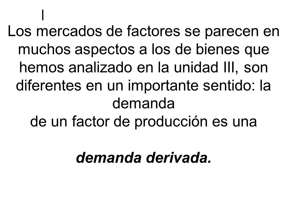de un factor de producción es una