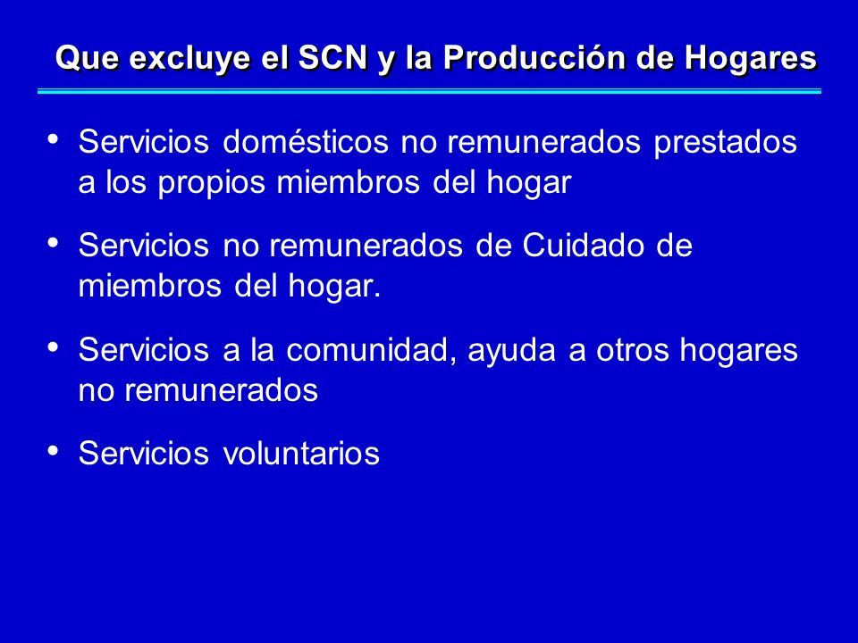Que excluye el SCN y la Producción de Hogares