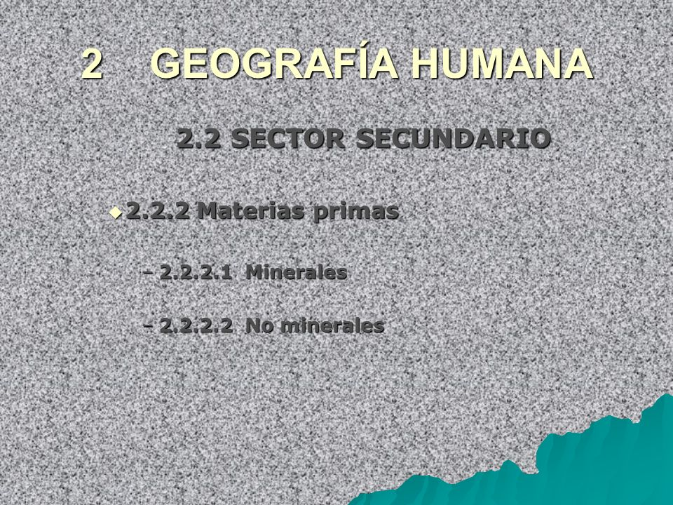 2 GEOGRAFÍA HUMANA 2.2 SECTOR SECUNDARIO 2.2.2 Materias primas