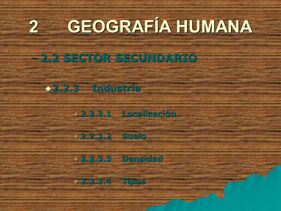 2 GEOGRAFÍA HUMANA 2.2 SECTOR SECUNDARIO 2.2.3 Industria