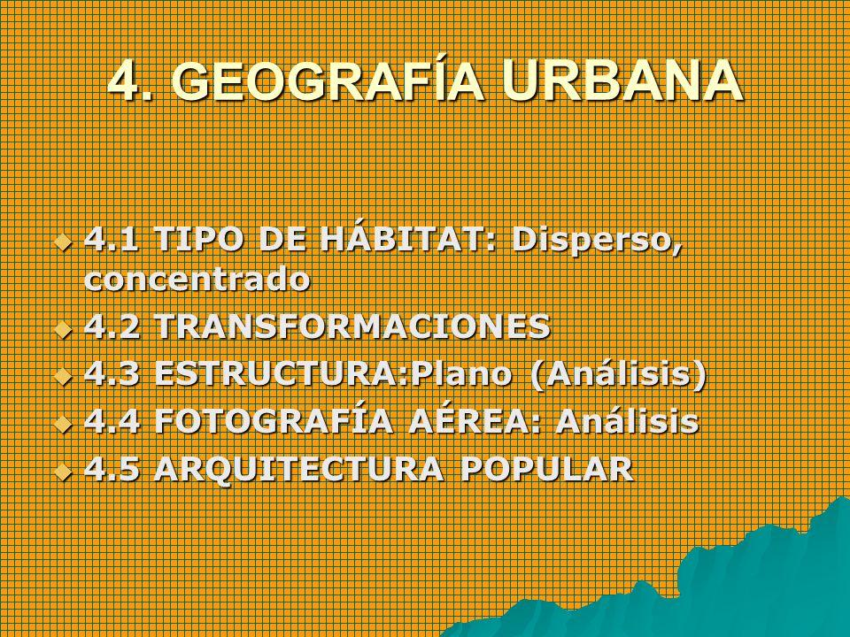4. GEOGRAFÍA URBANA 4.1 TIPO DE HÁBITAT: Disperso, concentrado