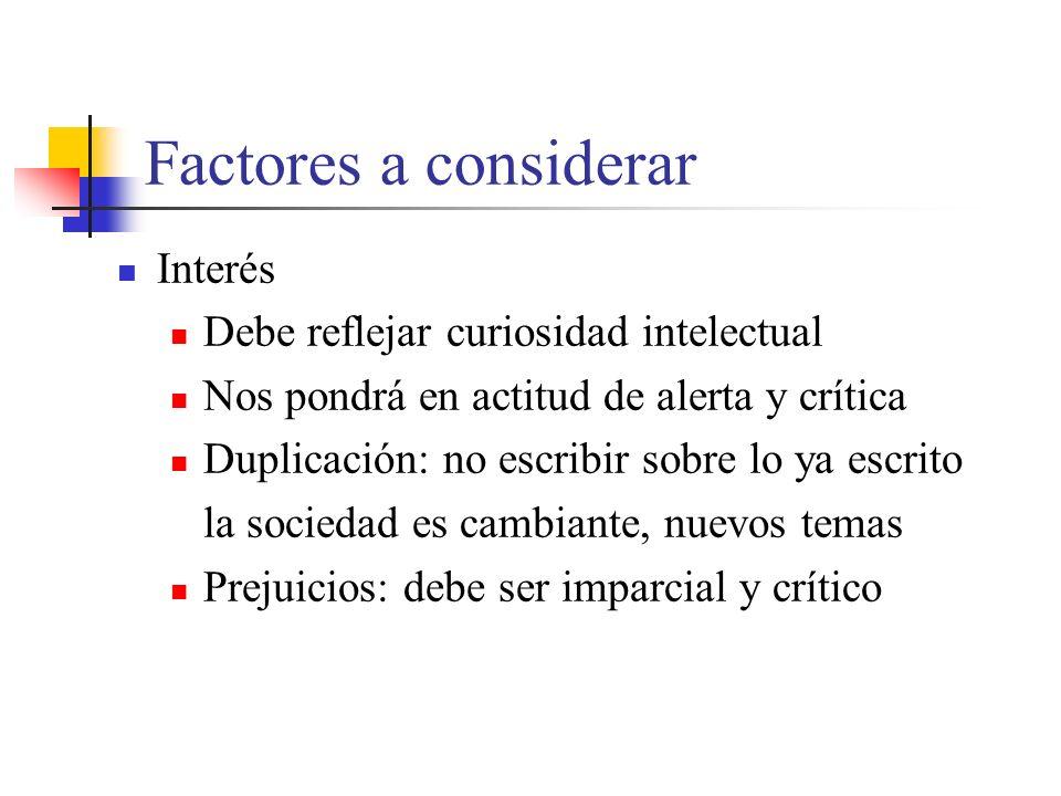 Factores a considerar Interés Debe reflejar curiosidad intelectual