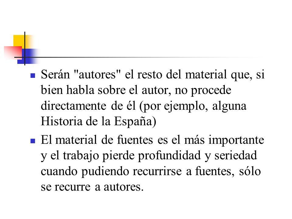 Serán autores el resto del material que, si bien habla sobre el autor, no procede directamente de él (por ejemplo, alguna Historia de la España)