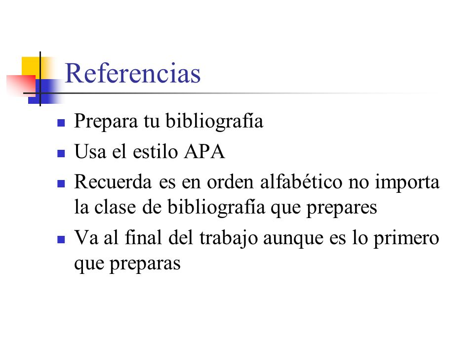 Referencias Prepara tu bibliografía Usa el estilo APA