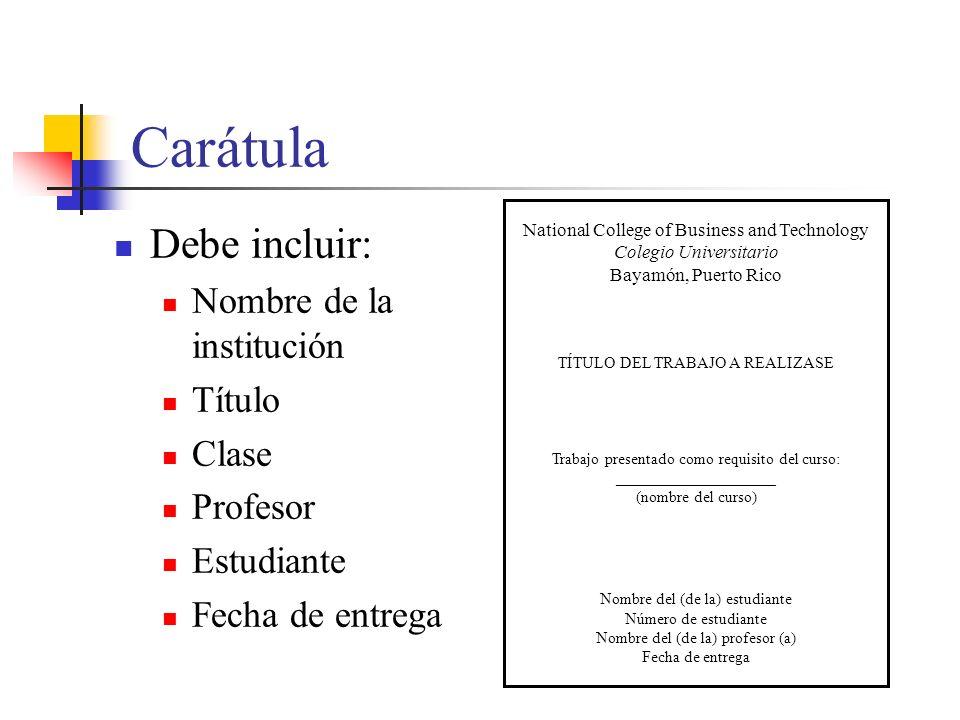 Carátula Debe incluir: Nombre de la institución Título Clase Profesor
