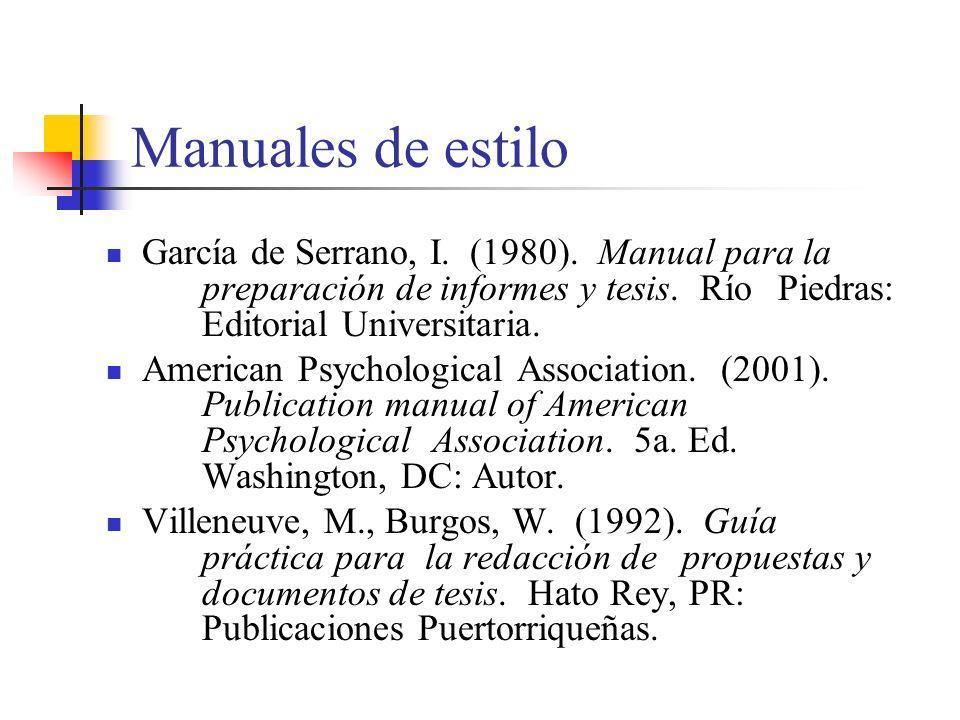 Manuales de estilo García de Serrano, I. (1980). Manual para la preparación de informes y tesis. Río Piedras: Editorial Universitaria.