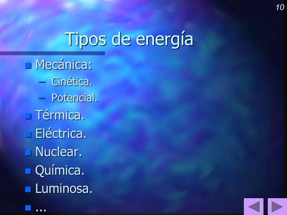 Tipos de energía Mecánica: Térmica. Eléctrica. Nuclear. Química.