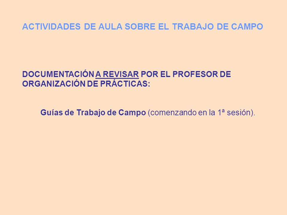Guías de Trabajo de Campo (comenzando en la 1ª sesión).