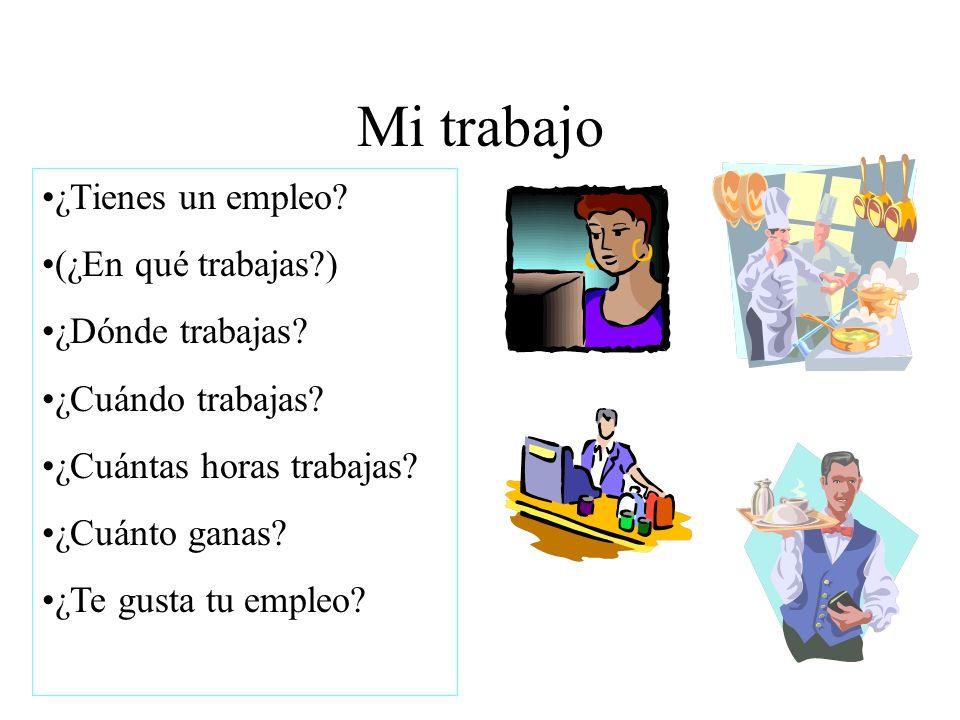 Mi trabajo ¿Tienes un empleo (¿En qué trabajas ) ¿Dónde trabajas